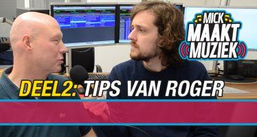 Mick Maakt Muziek // Deel 2: Tips van Roger