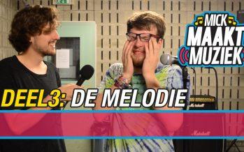 Mick Maakt Muziek // Deel 3: De Melodie