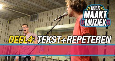 Mick Maakt Muziek // Deel 4: Tekst schrijven + repeteren