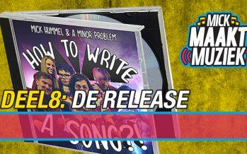 Mick Maakt Muziek // Deel 8: De Release